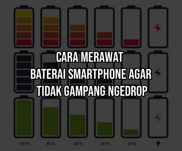 Cara merawat baterai smartphone agar tidak gampang ngedrop