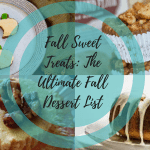 Fall Sweet Treats: The Ultimate Fall Dessert List