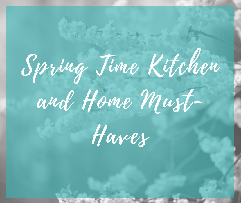 Spring Time Kitchen and Home Must-Haves Title