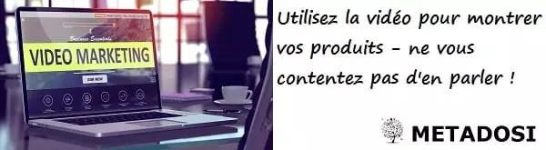 Utiliser des vidéos pour montrer vos produits, ne pas se contenter d'en parler