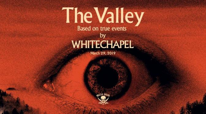 [CHRONIQUE] Whitechapel – The Valley (Coup de coeur)