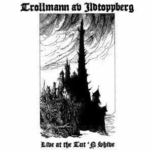 TROLLMANN AV ILDTOPPBERG Live in the Tut 'n Shive reviews