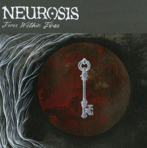 NEUROSIS <br/> Fires within Fires