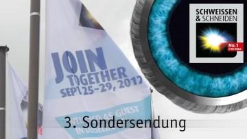 3. Sondersendung zur SCHWEISSEN & SCHNEIDEN 2017