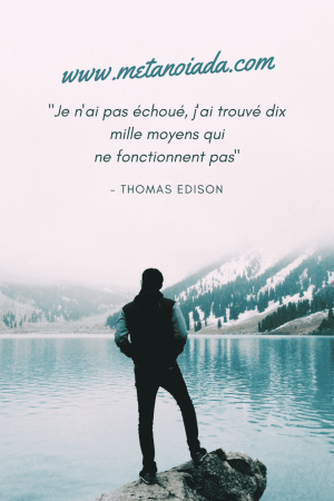 Je n'ai pas échoué,j'ai trouvé dix mille moyens qui nefonctionnentpas - Thomas Edison