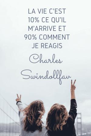 La vie c'est 10% ce qu'il m'arrive et 90% comment je réagis - Charles Swindollfav