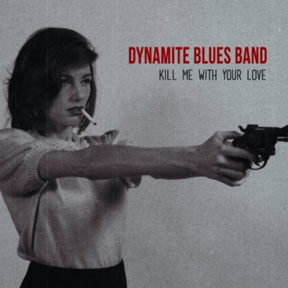 Dynamite Blues Band - Kill Me With Your Love cover