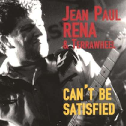 Jean Paul Rena & Terrawheel - - Can't Be Satisfied cover