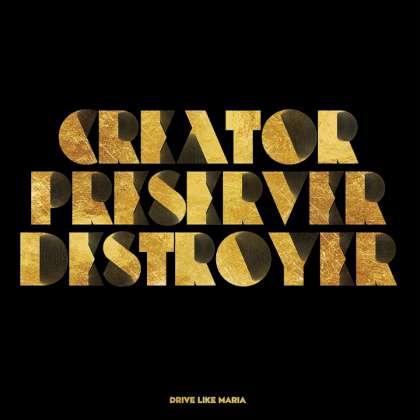 Drive Like Maria - Creator Preserver Destroyer cover