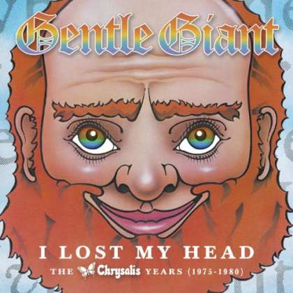 GENTLE GIANT I Lost My Head - The Chrysalis years (1975-1980) cover