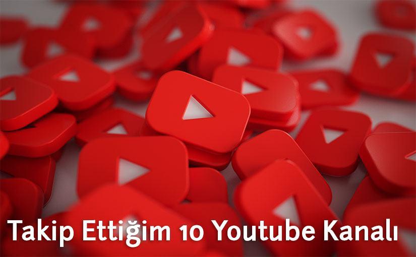 Youtube da takip ettiğim 10 kanal