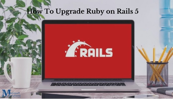 How To Upgrade Ruby On Rails 5