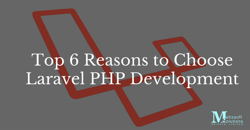Top 6 Reasons To Choose Laravel PHP Development