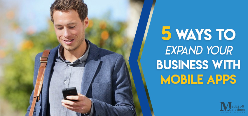 5 Ways to Expand Your Business Through Mobile Apps Development
