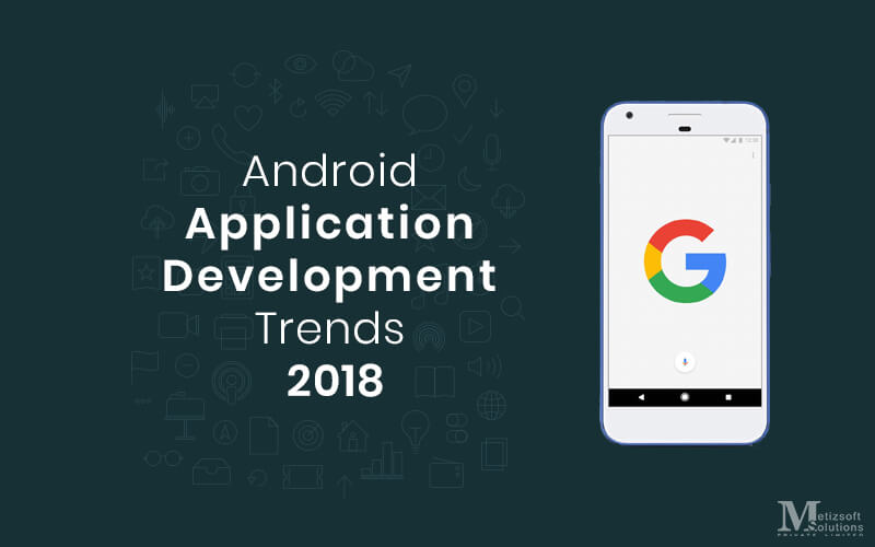 Top 5 Android App Development Tips to Follow for 2018