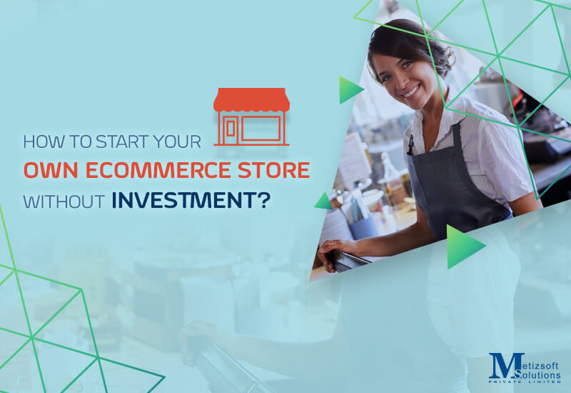 How To Start Your Own eCommerce Store Without Investment?