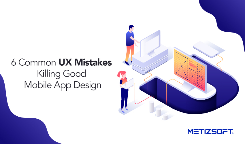 What are some of the Common UX Mistakes Made by the Mobile App Designer? Let Us know.