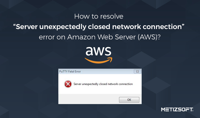 "How to Resolve ""Server Unexpectedly Closed Network Connection"" Error on Amazon Web Server (AWS)?"