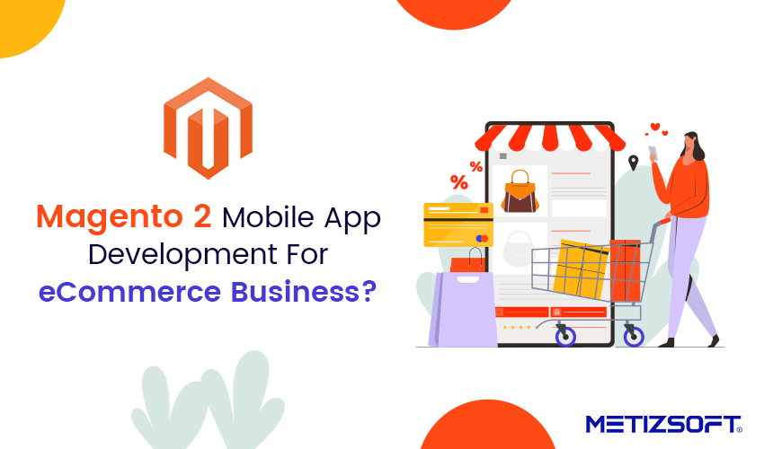 How Magento 2 Mobile App Development Helps You Achieve eCommerce Success?