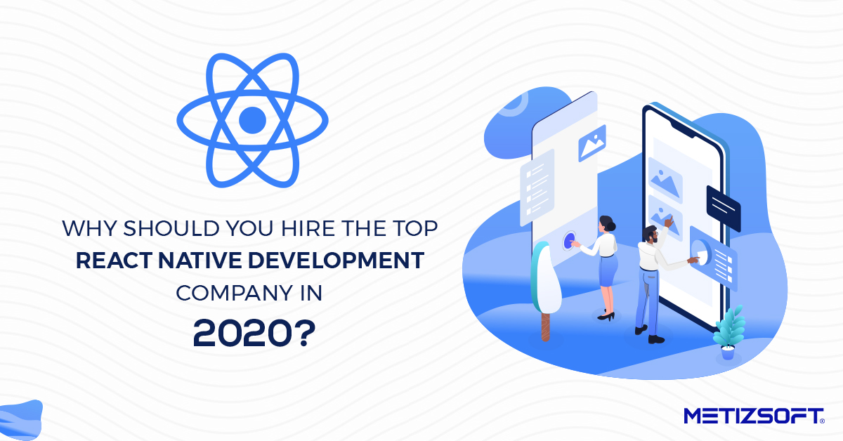 Top Reason To Hire React Native Development Company in 2020.