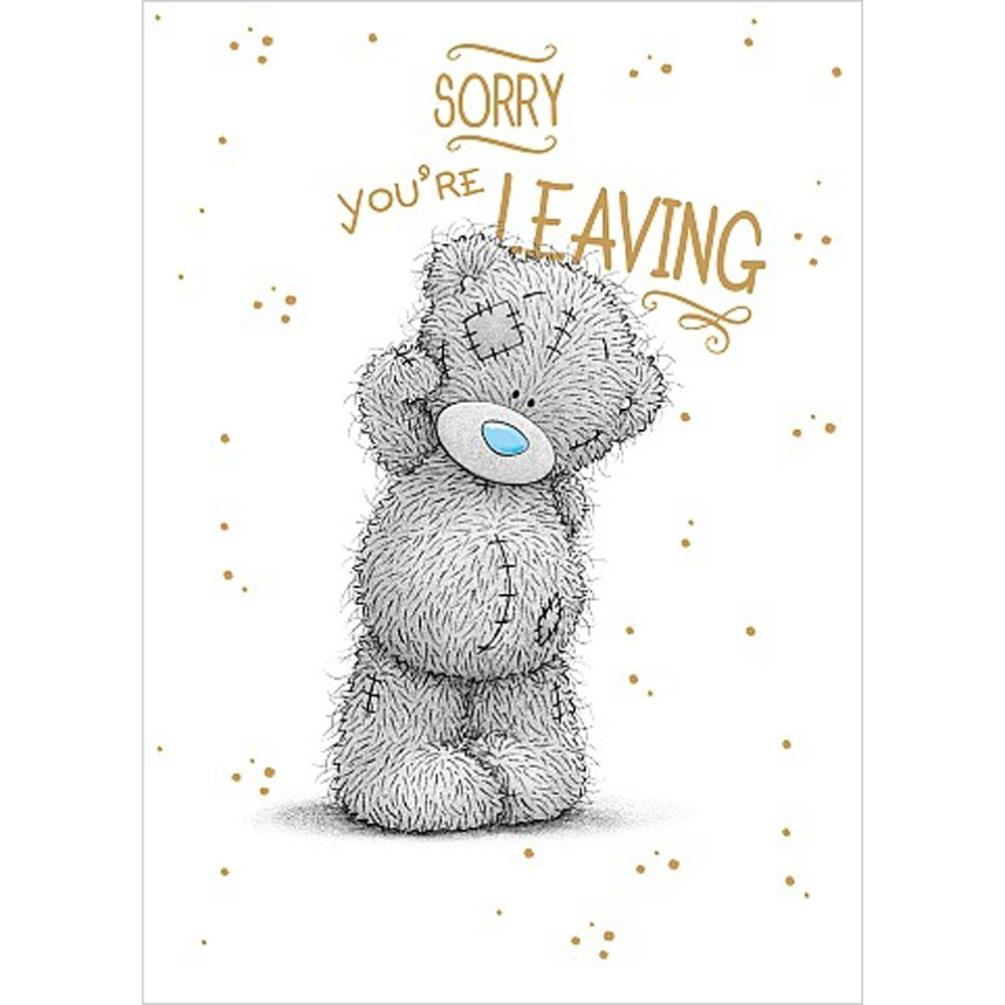Sorry You're Leaving Me to You Bear Card (A01SS531) : Me