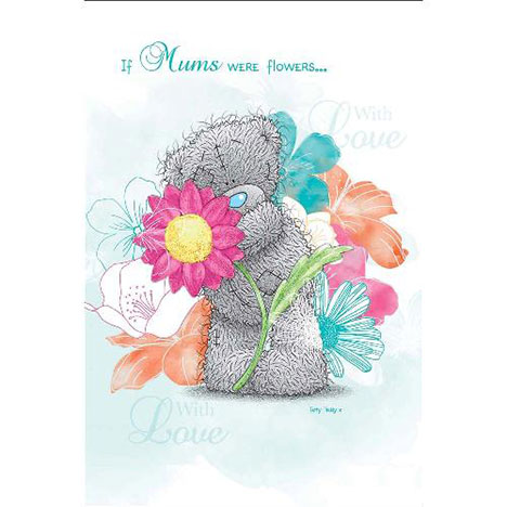 If Mums Were Flowers Me To You Bear Mothers Day Card