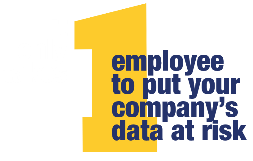 It only takes 1 employee to put your company