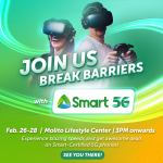 Break barriers at the Smart 5G Experiential Zone in Molito, Alabang on Feb. 26 to 28
