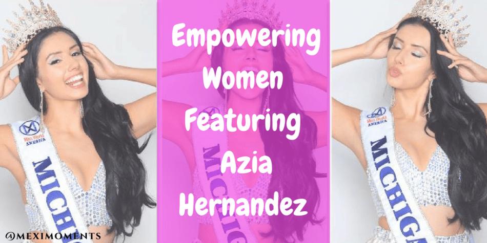 Empowering Women featuring Azia Hernandez