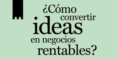 convertir ideas en negocios rentables