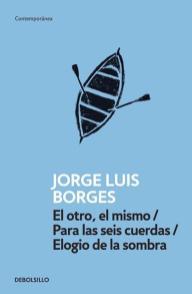 El otro, el mismo / Para las seis cuerdas / Elogio de la sombra - Jorge Luis Borges