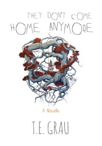 They Don't Come Home Anymore by T.E. Grau