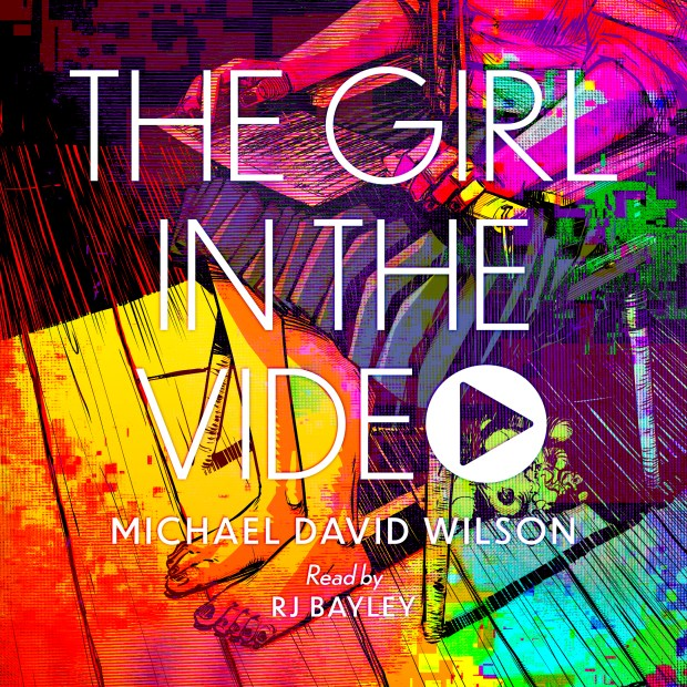 The Girl in the Video by Michael David Wilson, narrated by RJ Bayley