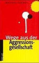 WEGE AUS DER AGGRESSIONSGESELLSCHAFT ISBN 978-3783120127
