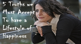 Truths we must accept to have a lifestyle of happiness