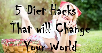 5 Diet Hacks that Will Change Your World