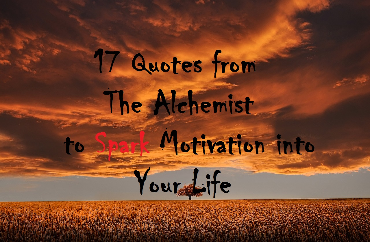 quotes from the alchemist to spark motivation into your life 17 quotes from the alchemist to spark motivation into your life