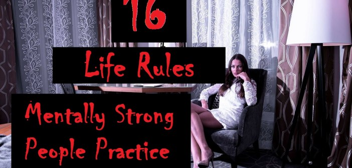 16 Life Rules Mentally Strong People Practice