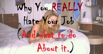 Why you REALLY hate your job and What do do about it