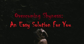 Overcoming Shyness: An Easy Solution For You