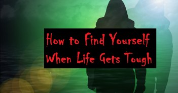 How to Find Yourself When Life Gets Tough