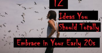 12 Ideas You Should Totally Embrace in Your Early 20s