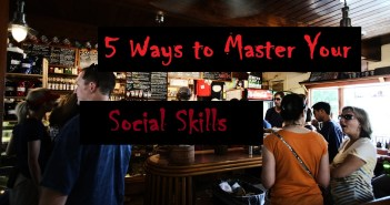 5 Easy Ways to Master Your Social Skills