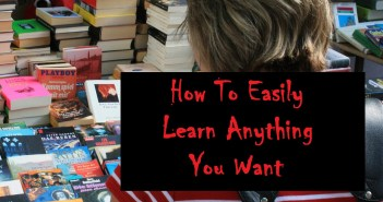 How to Easily Learn Anything You Want