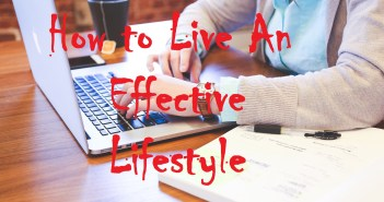 How to Live An Effective Lifestyle