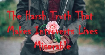 The Harsh Truth That Makes Introverts Lives Miserable