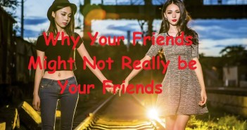 Why Your Friends Might Not Really be Your Friends