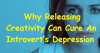 Why Releasing Creativity Can Cure An Introvert's Depression
