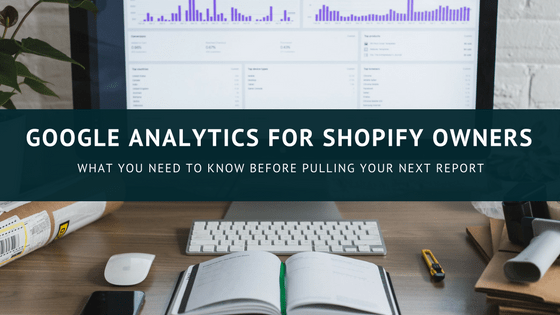GOOGLE ANALYTICS FOR SHOPIFY OWNERS