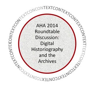 AHA 2014 Roundtable Digital Historiography and the Archives